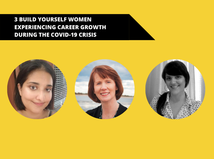 3 Build Yourself Women Experiencing Career Growth During the COVID-19 Crisis