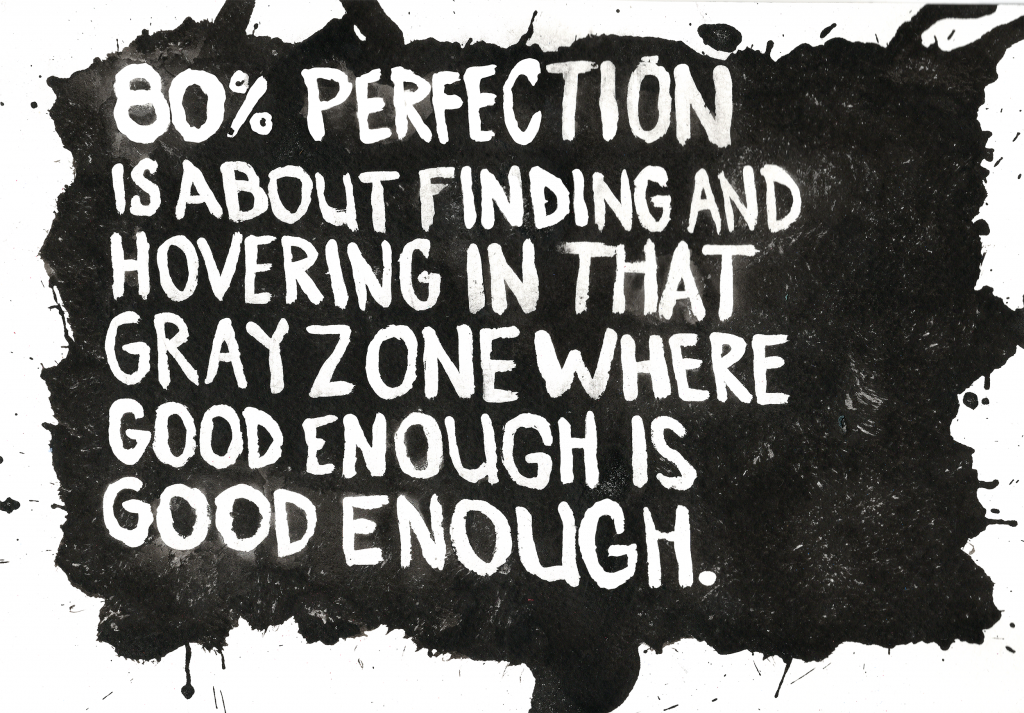 Visualization of quote - 80% perfection is about finding and hovering in that gray zone where good enough is good enough.