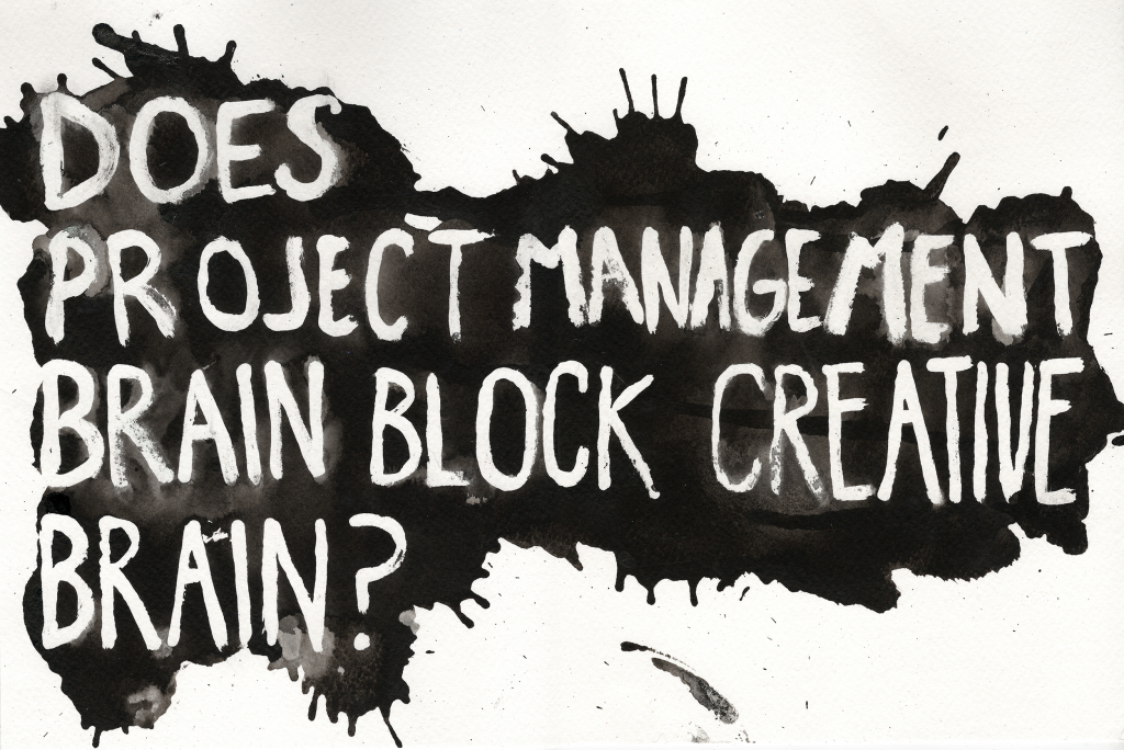 visual of quote - Does project management brain block creative brain?